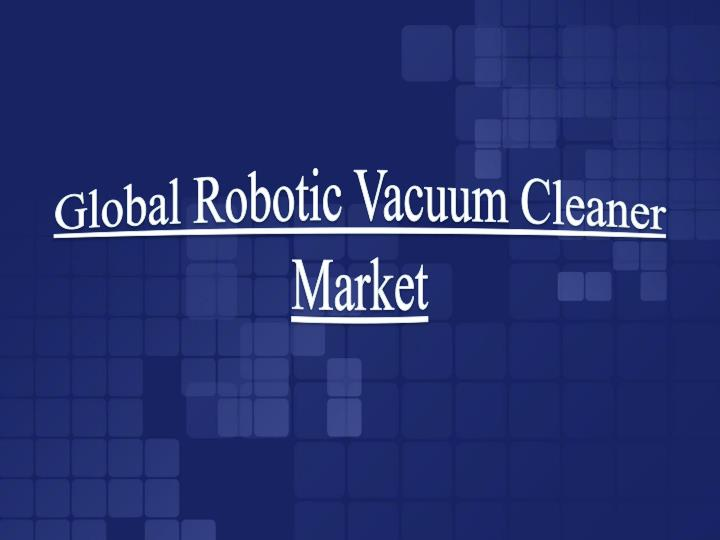 Global robotic vacuum cleaner market