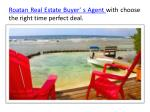 roatan real estate buyer s agent with choose the right time perfect deal