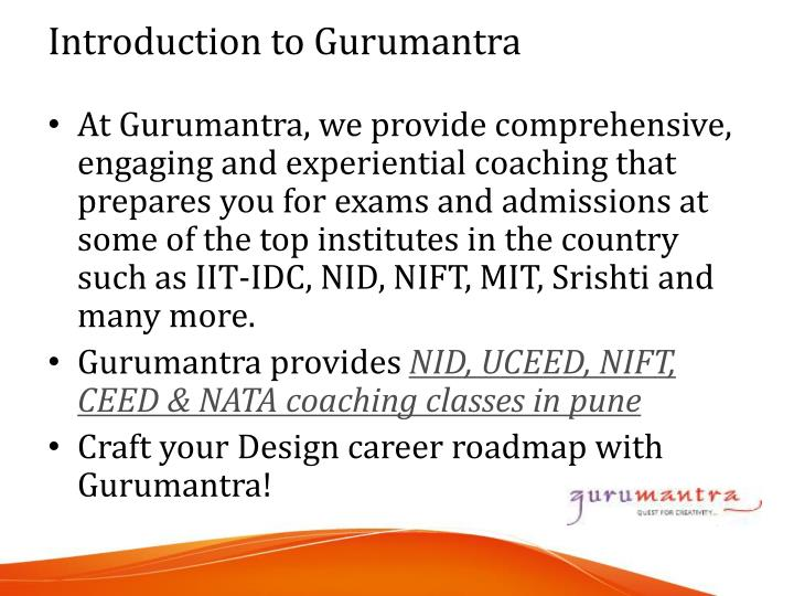 At Gurumantra, we provide comprehensive, engaging and experiential coaching that prepares you for exams and admissions at some of the top institutes in the country such as IIT-IDC, NID, NIFT, MIT, Srishti and many more.
