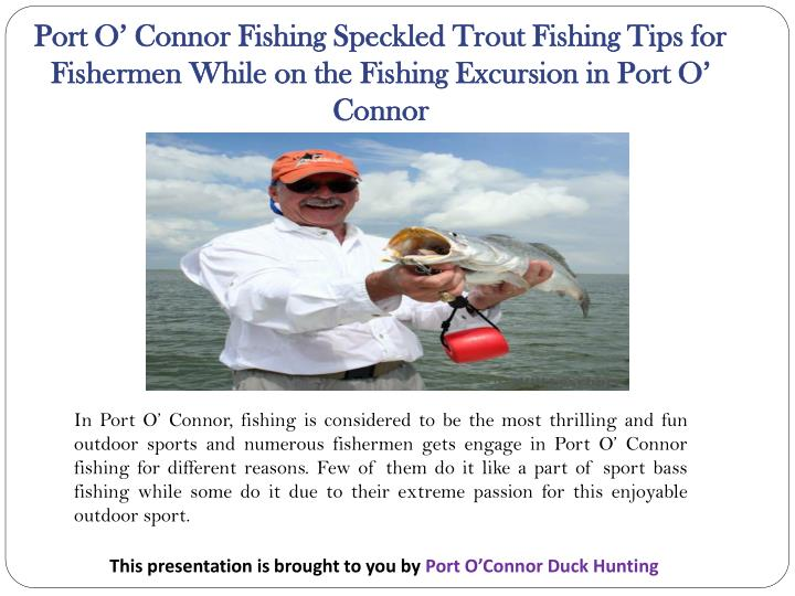Port O' Connor Fishing Speckled Trout Fishing Tips for Fishermen While on the Fishing Excursion in...
