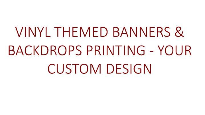 VINYL THEMED BANNERS & BACKDROPS PRINTING - YOUR CUSTOM DESIGN