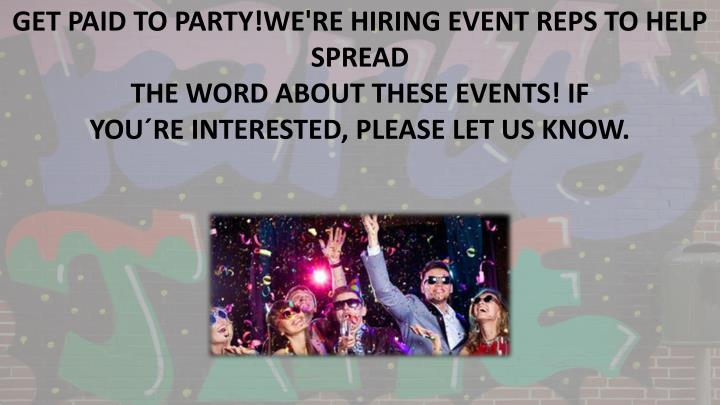 GET PAID TO PARTY!WE'RE HIRING EVENT REPS TO HELP SPREAD