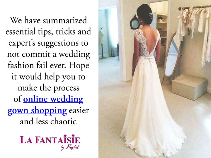 We have summarized essential tips, tricks and expert's suggestions to not commit a wedding fashion...