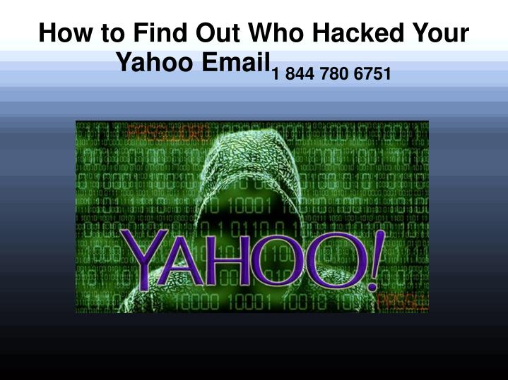 How to find out who hacked your yahoo email 1 844 780 6751
