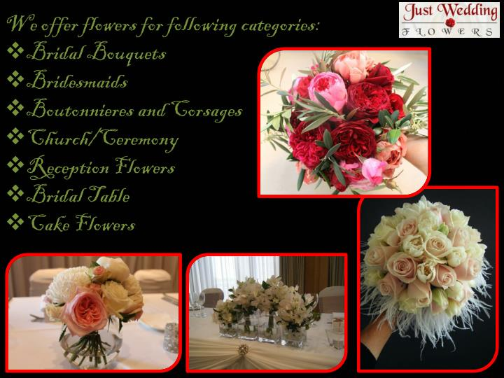 We offer flowers for following categories: