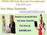 bshs 385 help become exceptional bshs385 com4