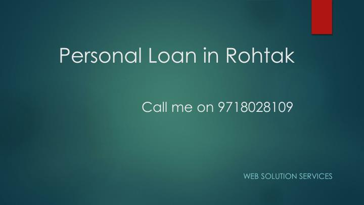 Personal loan in rohtak call me on 9718028109