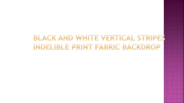 Black and white vertical stripes indelible print fabric backdrop