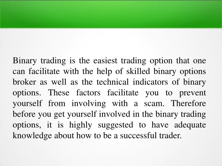 Binary trading is the easiest trading option that one can facilitate with the help of skilled binary...