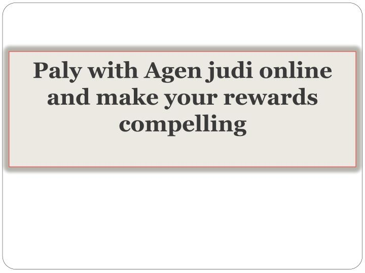 paly with agen judi online and make your rewards compelling