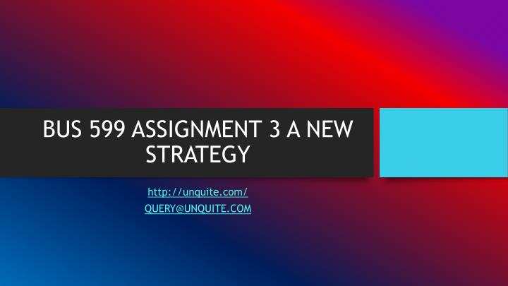 bus 599 assignment 3 a new strategy n.