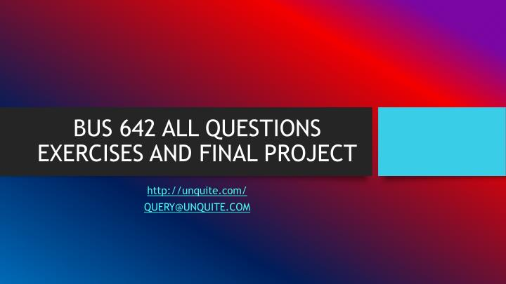 Bus 642 all questions exercises and final project
