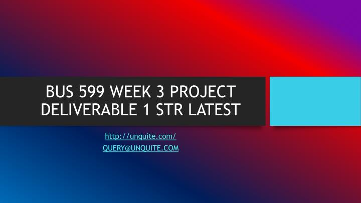 bus 599 week 3 project deliverable 1 str latest n.