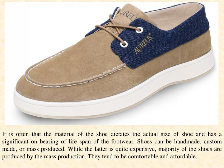 It is often that the material of the shoe dictates the actual size of shoe and has a significant on ...