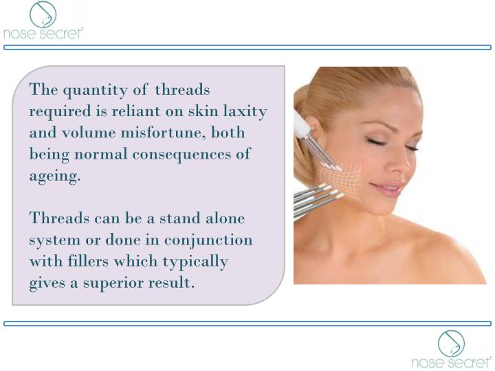 The quantity of threads required is reliant on skin laxity and volume misfortune, both being normal consequences of ageing.