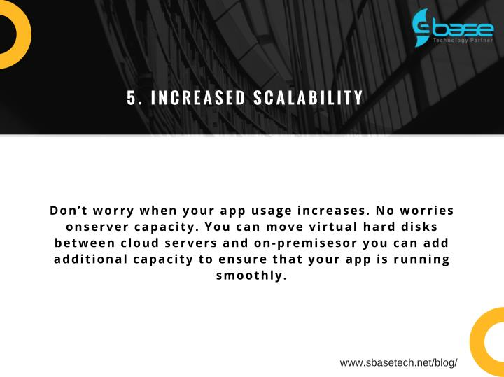 5. INCREASED SCALABILITY