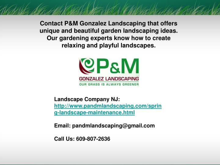 Contact P&M Gonzalez Landscaping that offers unique and beautiful garden landscaping ideas. Our gardening