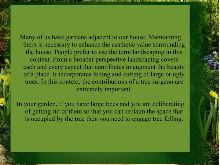 Many of us have gardens adjacent to our house. Maintaining