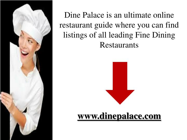 Dine Palace is an ultimate online restaurant guide where you can find listings of all leading Fine Dining Restaurants
