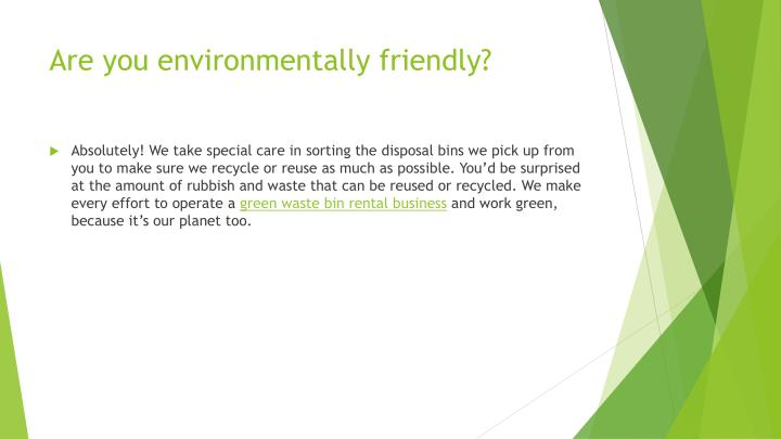 Are you environmentally friendly?