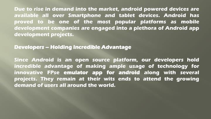 Due to rise in demand into the market, android powered devices are available all over