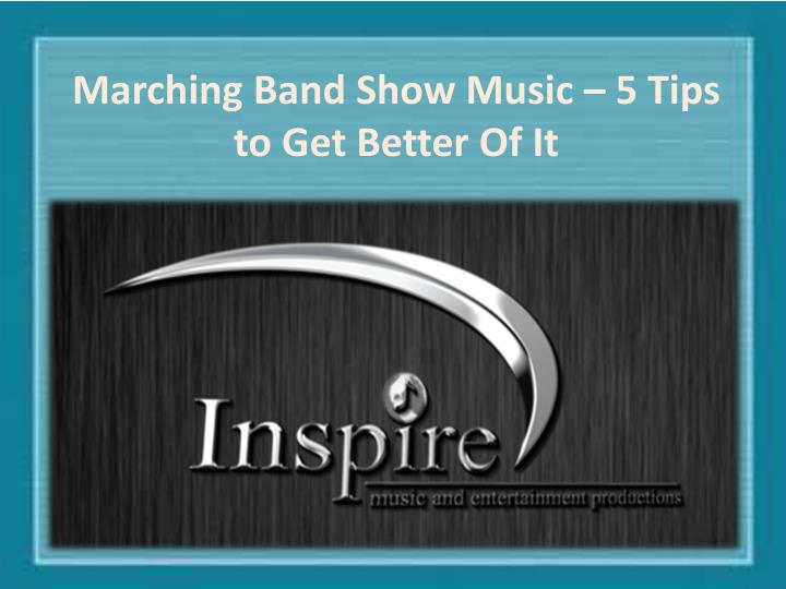 Marching Band Show Music – 5 Tips to Get Better Of It