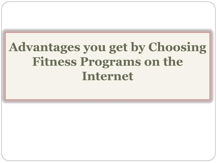 Advantages you get by choosing fitness programs on the internet
