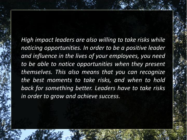 High impact leaders are also willing to take risks while