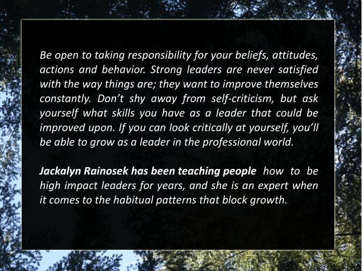Be open to taking responsibility for your beliefs, attitudes,