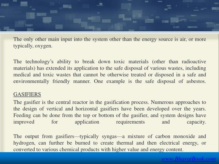 The only other main input into the system other than the energy source is air, or more typically, oxygen.