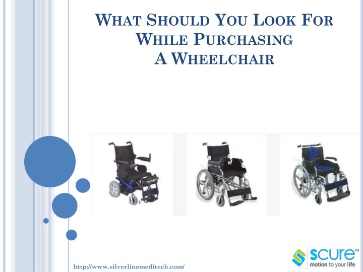 What should you look for while purchasing a wheelchair