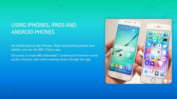 usingiPhones, iPads and Android phones
