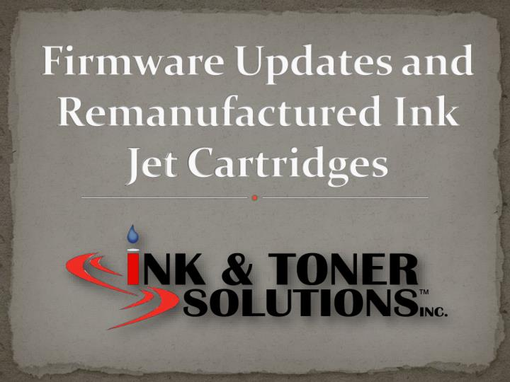 firmware updates and remanufactured ink jet cartridges n.