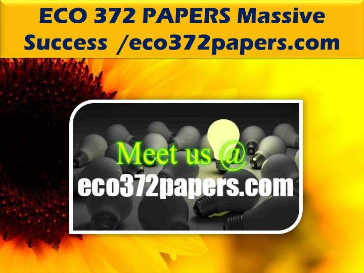 ECO 372 PAPERS Massive Success  /eco372papers.com