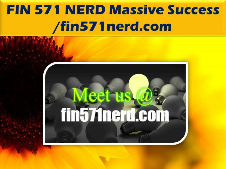 FIN 571 NERD Massive Success /fin571nerd.com