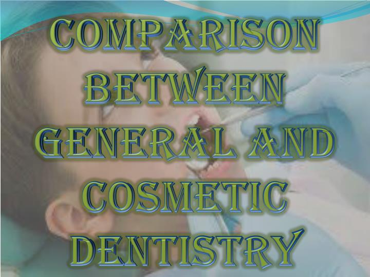 comparison between general and cosmetic dentistry n.