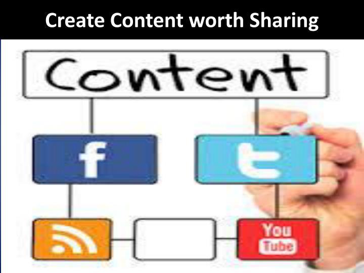 Create Content worth Sharing