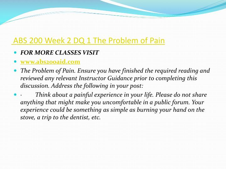ABS 200 Week 2 DQ 1 The Problem of Pain