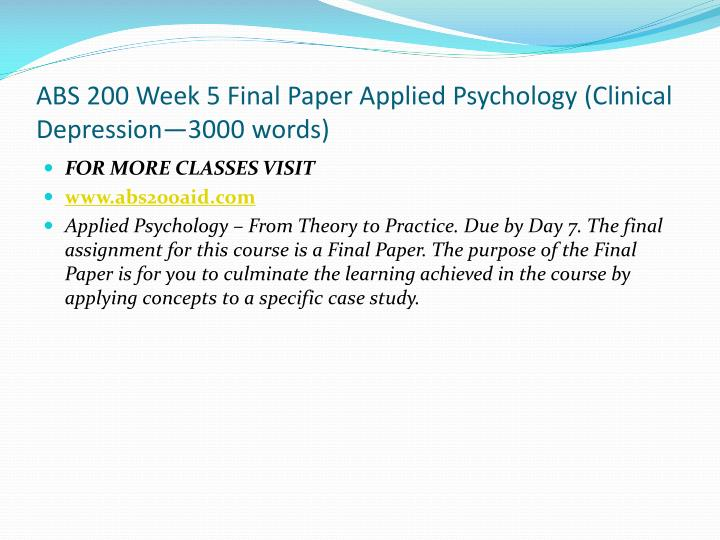 ABS 200 Week 5 Final Paper Applied Psychology (Clinical Depression—3000 words)