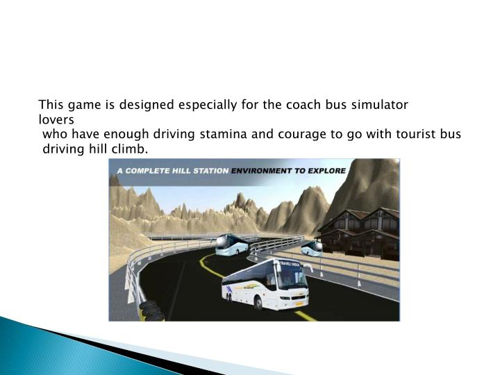 This game is designed especially for the coach bus simulator lovers