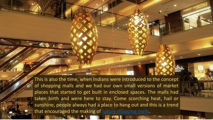 This is also the time, when Indians were introduced to the concept of shopping malls and we had our own small versions of market places that started to get built in enclosed spaces. The malls had taken birth and were here to stay. Come scorching heat, hail or sunshine, people always had a place to hang out and this is a trend that encouraged the making of