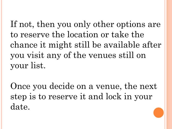 If not, then you only other options are to reserve the location or take the chance it might still be available after you visit any of the venues still on your list.