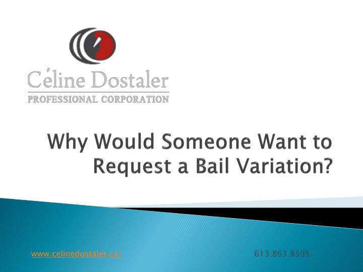 why would someone want to request a bail variation n.