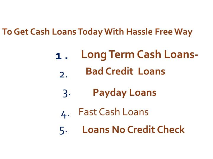 To Get Cash Loans Today With Hassle Free Way