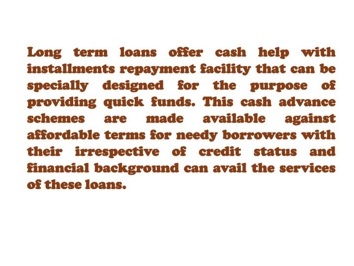 Long term loans offer cash help with installments