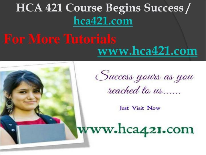 HCA 421 Course Begins Success /