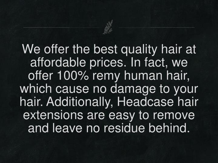 We offer the best quality hair at