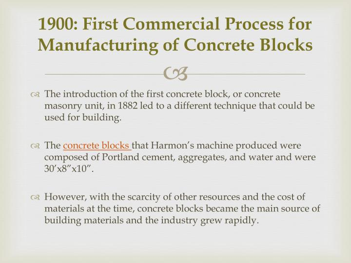 1900 first commercial process for manufacturing of concrete blocks