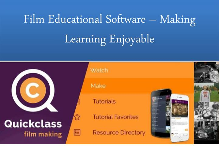 Film educational software making learning enjoyable