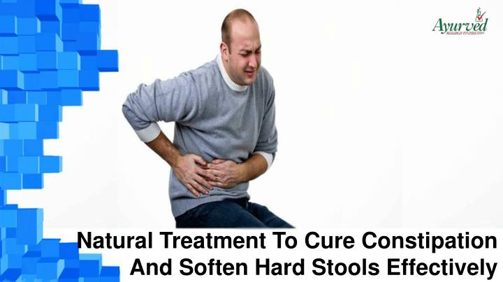 Natural Treatment To Cure Constipation And Soften Hard Stools Effectively
